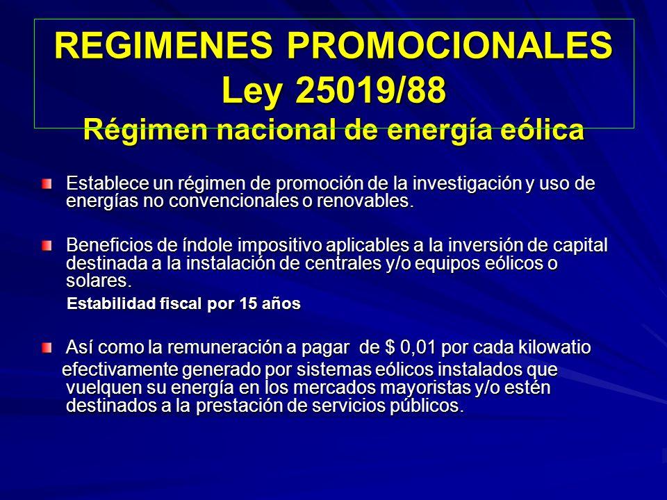 REGIMENES PROMOCIONALES Ley 25019/88 Régimen nacional de energía eólica Establece un régimen de promoción de la investigación y uso de energías no con