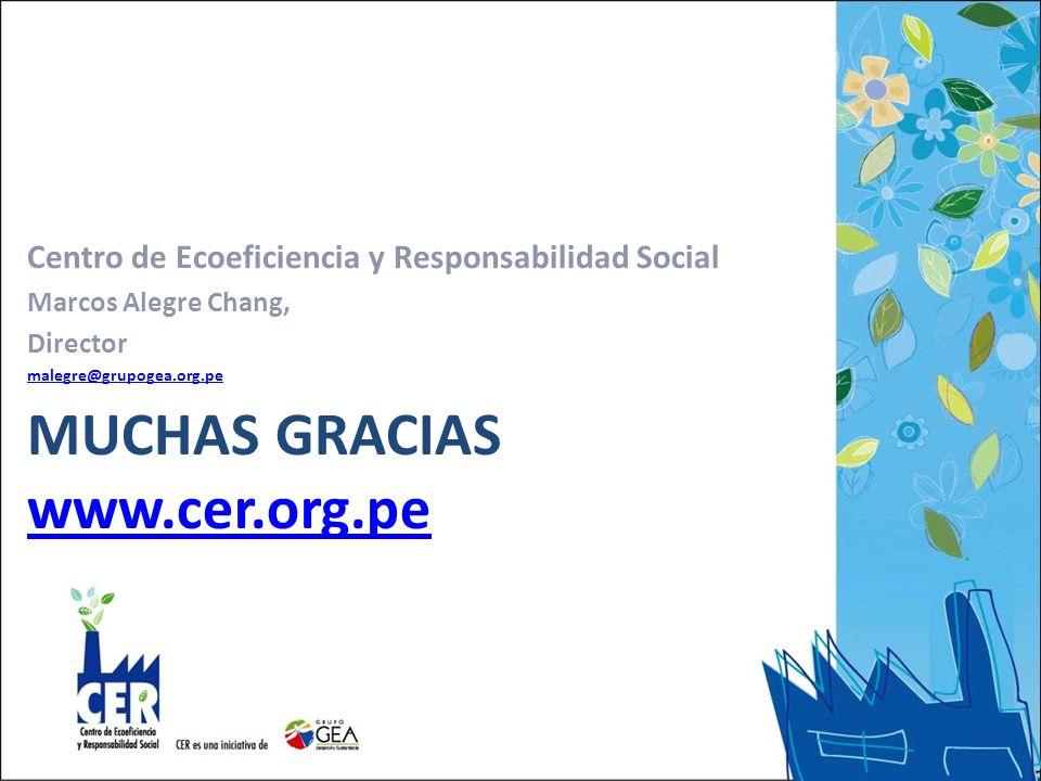 MUCHAS GRACIAS www.cer.org.pe www.cer.org.pe Centro de Ecoeficiencia y Responsabilidad Social Marcos Alegre Chang, Director malegre@grupogea.org.pe