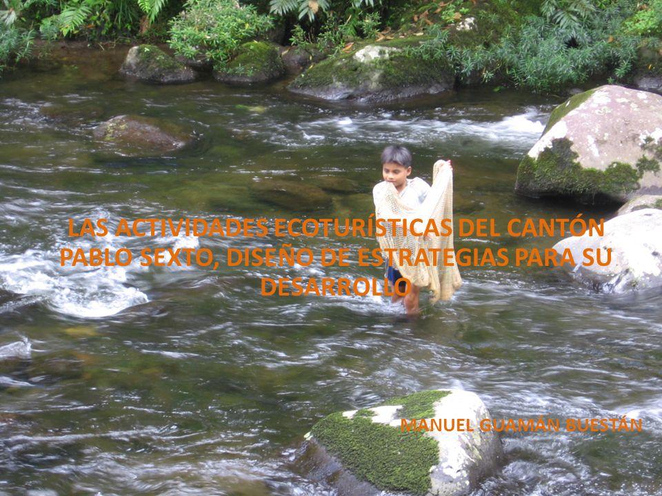 LAS ACTIVIDADES ECOTURÍSTICAS DEL CANTÓN PABLO SEXTO, DISEÑO DE ESTRATEGIAS PARA SU DESARROLLO MANUEL GUAMÁN BUESTÁN
