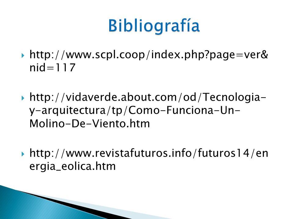 http://www.scpl.coop/index.php?page=ver& nid=117 http://vidaverde.about.com/od/Tecnologia- y-arquitectura/tp/Como-Funciona-Un- Molino-De-Viento.htm ht