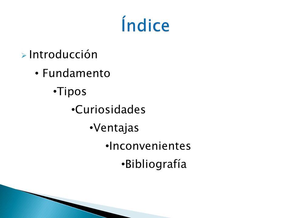 Introducción Fundamento Tipos Curiosidades Ventajas Inconvenientes Bibliografía