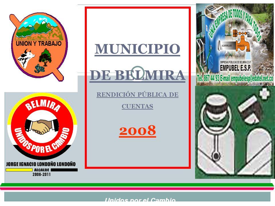 MUNICIPIO DE BELMIRA RENDICIÓN PÚBLICA DE CUENTAS 2008 Unidos por el Cambio