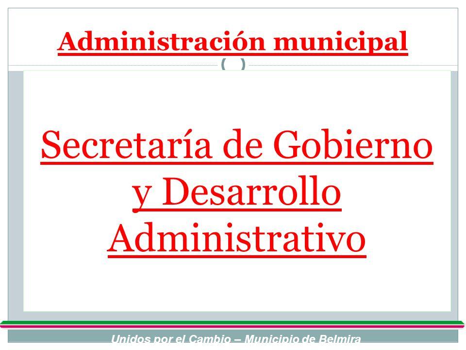 Administración municipal Secretaría de Gobierno y Desarrollo Administrativo Unidos por el Cambio – Municipio de Belmira
