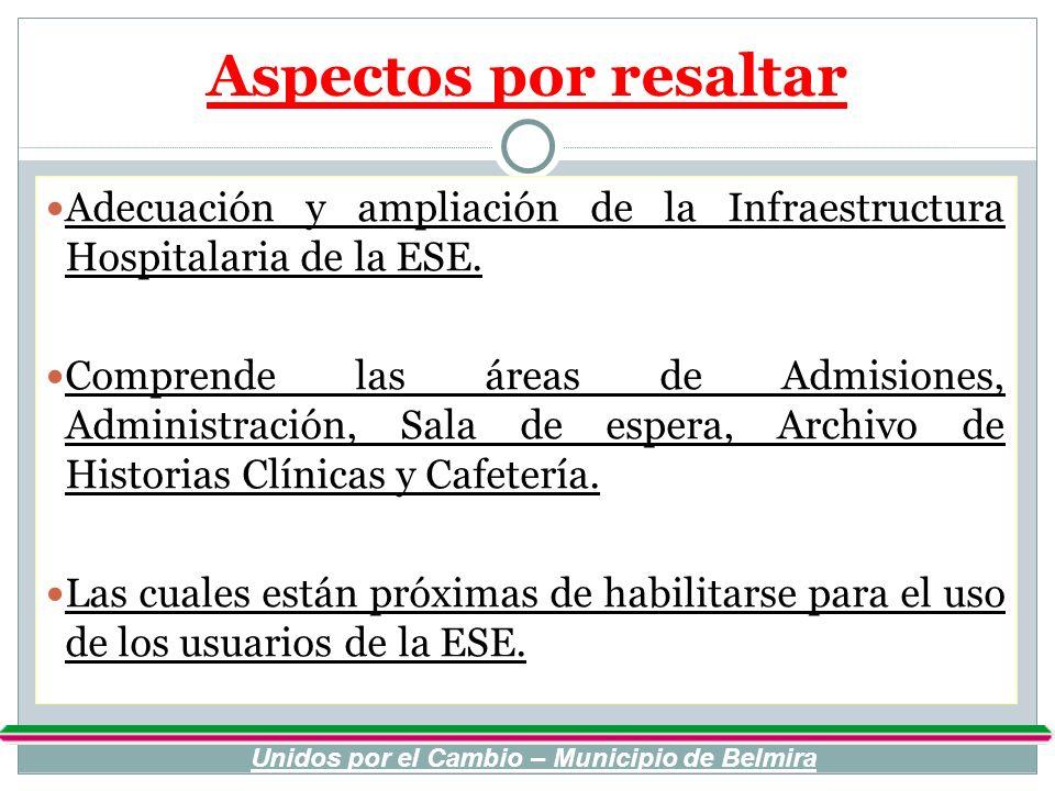 Aspectos por resaltar Adecuación y ampliación de la Infraestructura Hospitalaria de la ESE. Comprende las áreas de Admisiones, Administración, Sala de