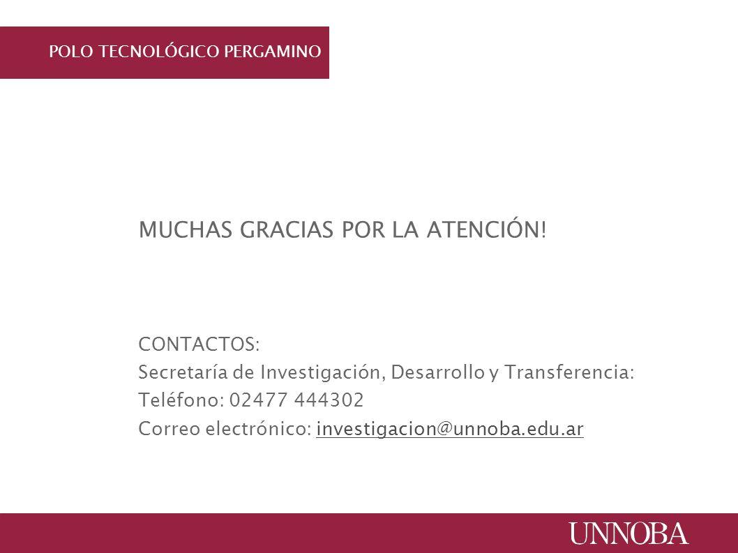 POLO TECNOLÓGICO PERGAMINO MUCHAS GRACIAS POR LA ATENCIÓN! CONTACTOS: Secretaría de Investigación, Desarrollo y Transferencia: Teléfono: 02477 444302