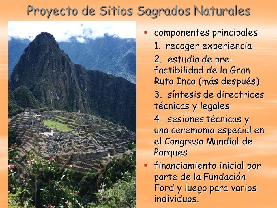 Proyecto de Sitios Sagrados Naturales componentes principales componentes principales 1. recoger experiencia 2. estudio de pre- factibilidad de la Gra