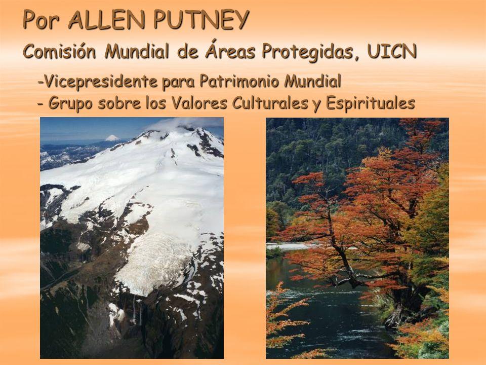 Por ALLEN PUTNEY Comisión Mundial de Áreas Protegidas, UICN -Vicepresidente para Patrimonio Mundial - Grupo sobre los Valores Culturales y Espirituale