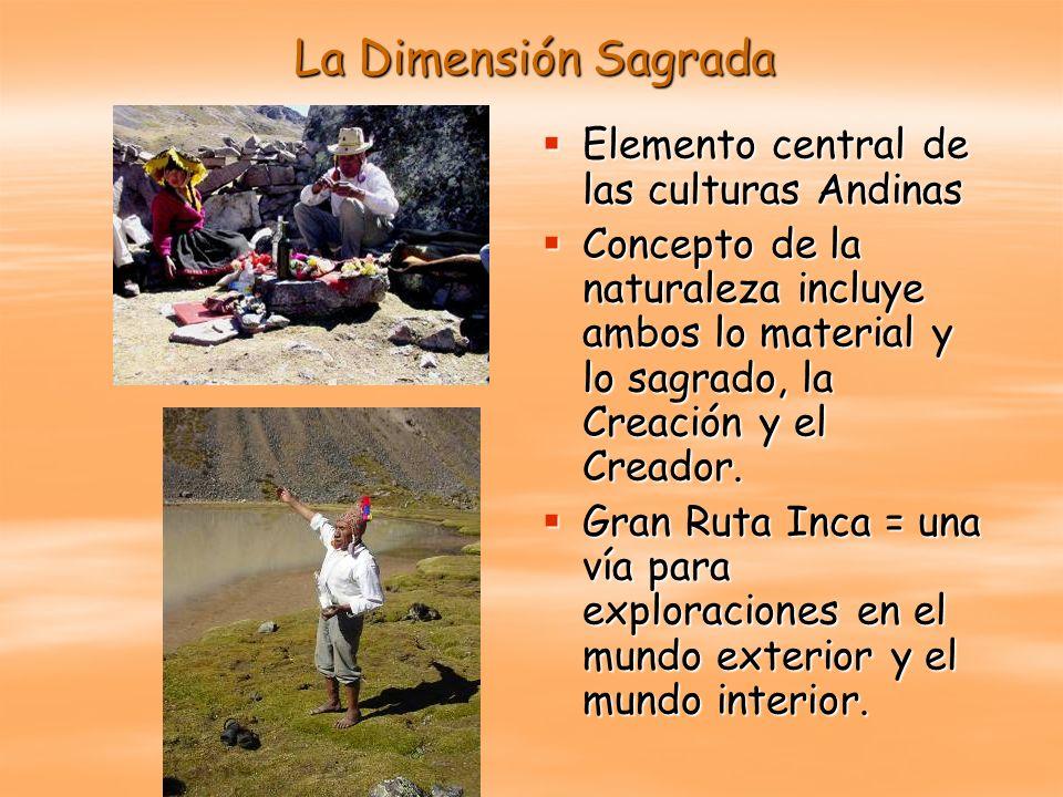 La Dimensión Sagrada Elemento central de las culturas Andinas Elemento central de las culturas Andinas Concepto de la naturaleza incluye ambos lo mate