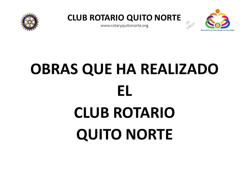 CLUB ROTARIO QUITO NORTE www.rotaryquitonorte.org OBRAS QUE HA REALIZADO EL CLUB ROTARIO QUITO NORTE
