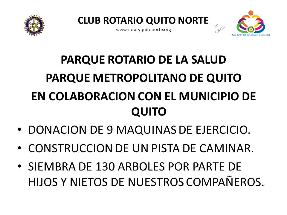 CLUB ROTARIO QUITO NORTE www.rotaryquitonorte.org PARQUE ROTARIO DE LA SALUD PARQUE METROPOLITANO DE QUITO EN COLABORACION CON EL MUNICIPIO DE QUITO D