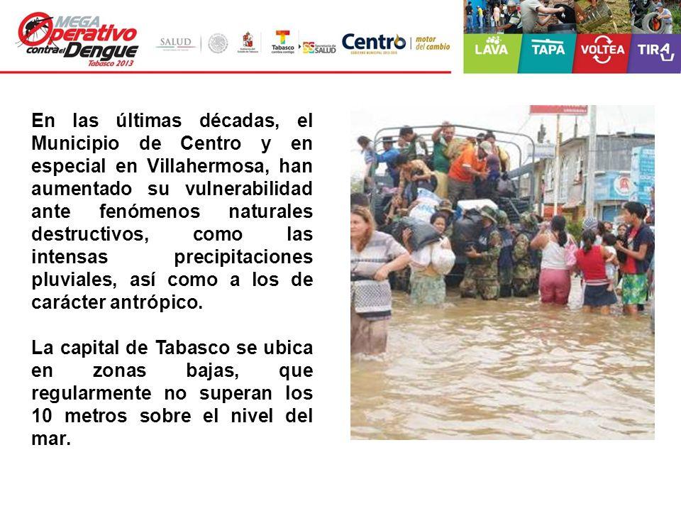 En las últimas décadas, el Municipio de Centro y en especial en Villahermosa, han aumentado su vulnerabilidad ante fenómenos naturales destructivos, c