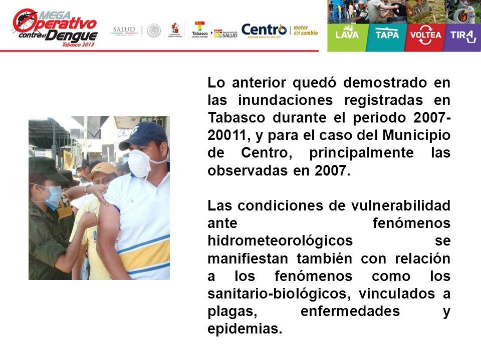 Lo anterior quedó demostrado en las inundaciones registradas en Tabasco durante el periodo 2007- 20011, y para el caso del Municipio de Centro, princi