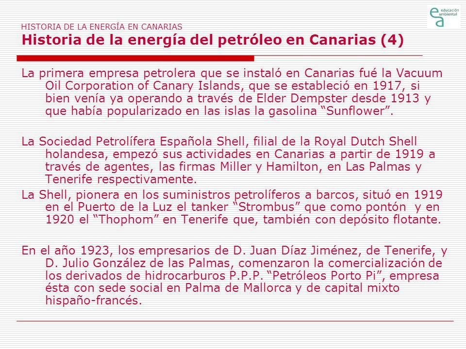HISTORIA DE LA ENERGÍA EN CANARIAS Historia de la energía del petróleo en Canarias (4) La primera empresa petrolera que se instaló en Canarias fué la