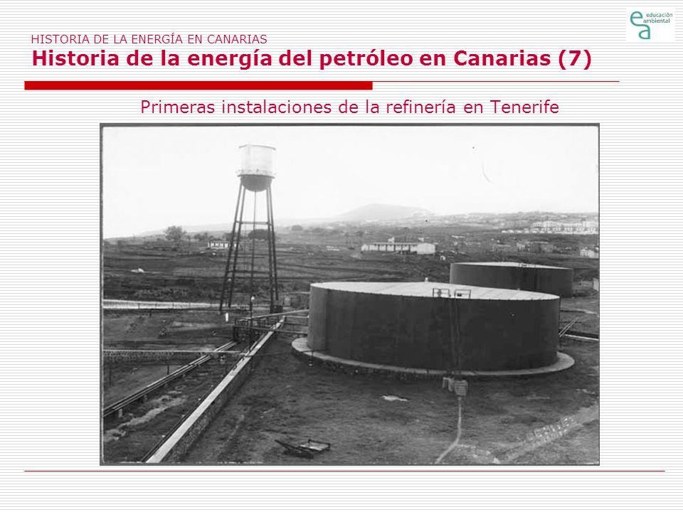 HISTORIA DE LA ENERGÍA EN CANARIAS Historia de la energía del petróleo en Canarias (7) Primeras instalaciones de la refinería en Tenerife