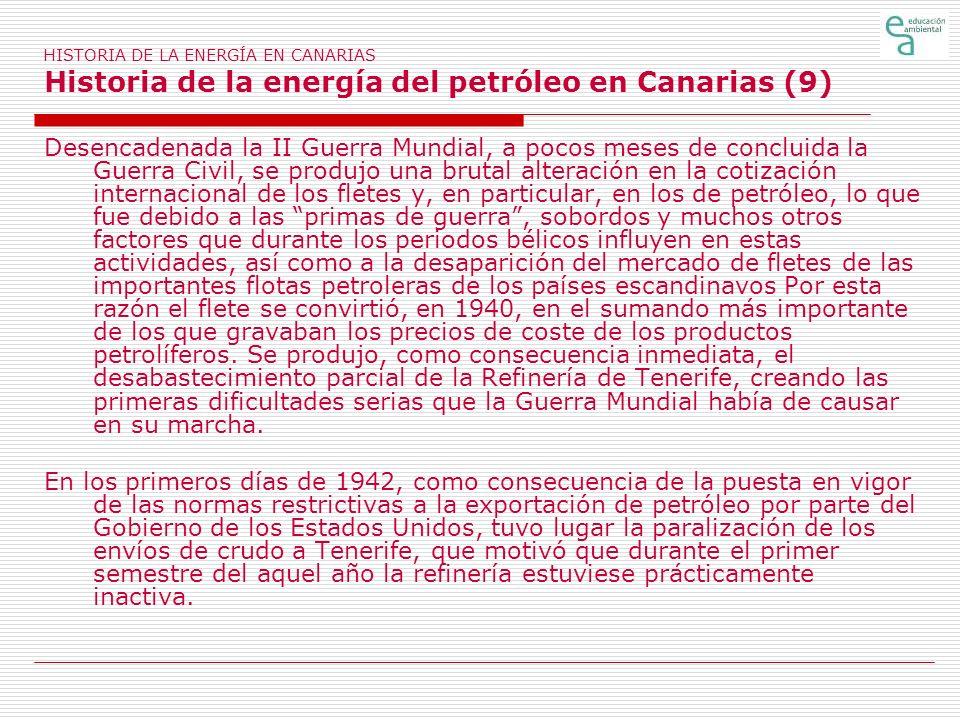 HISTORIA DE LA ENERGÍA EN CANARIAS Historia de la energía del petróleo en Canarias (9) Desencadenada la II Guerra Mundial, a pocos meses de concluida