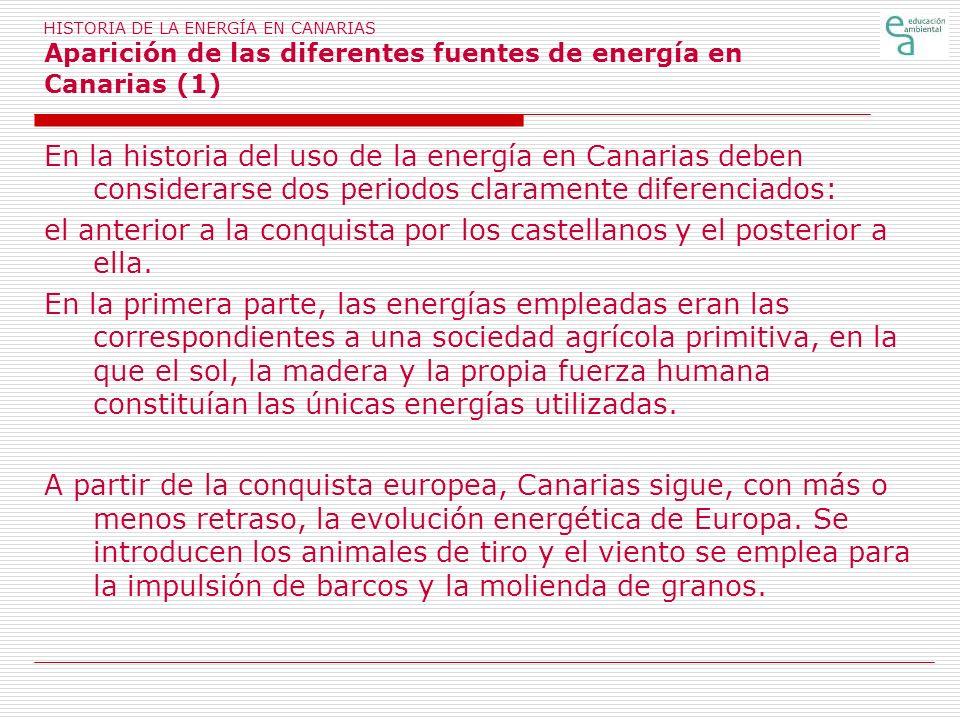 HISTORIA DE LA ENERGÍA EN CANARIAS Aparición de las diferentes fuentes de energía en Canarias (1) En la historia del uso de la energía en Canarias deb