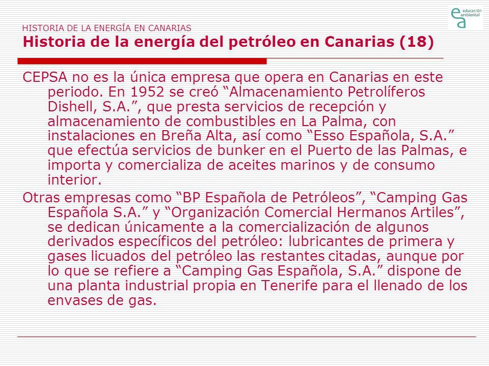 HISTORIA DE LA ENERGÍA EN CANARIAS Historia de la energía del petróleo en Canarias (18) CEPSA no es la única empresa que opera en Canarias en este per