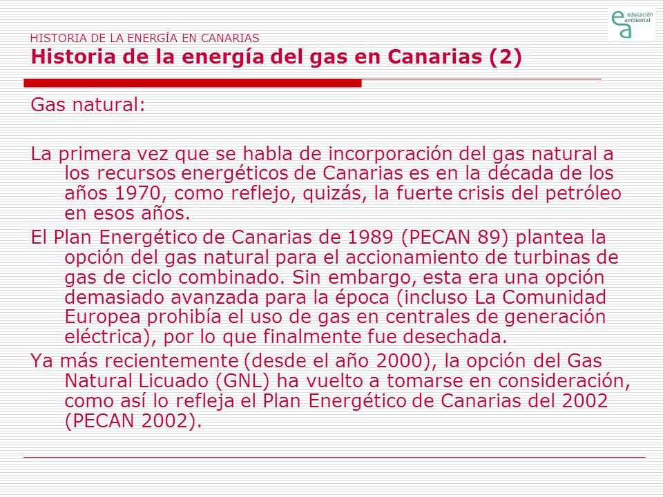 HISTORIA DE LA ENERGÍA EN CANARIAS Historia de la energía del gas en Canarias (2) Gas natural: La primera vez que se habla de incorporación del gas na
