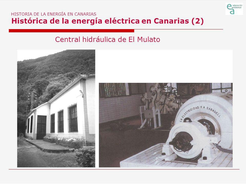 HISTORIA DE LA ENERGÍA EN CANARIAS Histórica de la energía eléctrica en Canarias (2) Central hidráulica de El Mulato