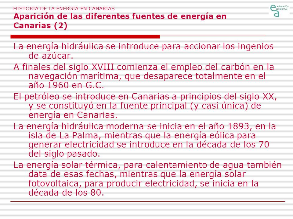 HISTORIA DE LA ENERGÍA EN CANARIAS Aparición de las diferentes fuentes de energía en Canarias (2) La energía hidráulica se introduce para accionar los