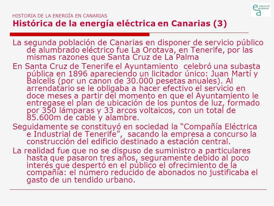 HISTORIA DE LA ENERGÍA EN CANARIAS Histórica de la energía eléctrica en Canarias (3) La segunda población de Canarias en disponer de servicio público