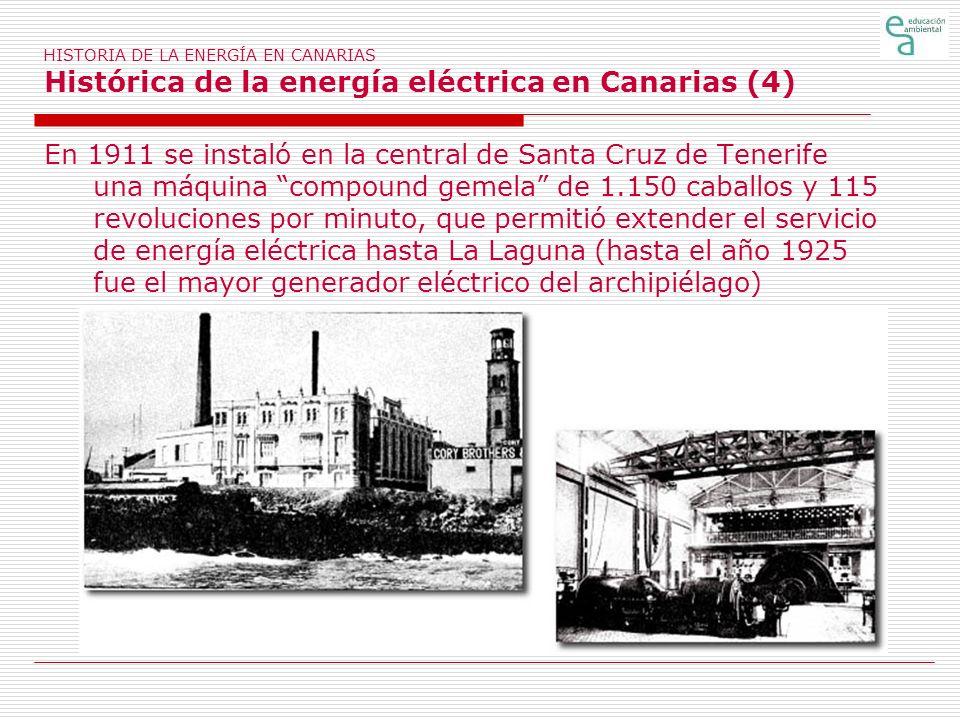 HISTORIA DE LA ENERGÍA EN CANARIAS Histórica de la energía eléctrica en Canarias (4) En 1911 se instaló en la central de Santa Cruz de Tenerife una má