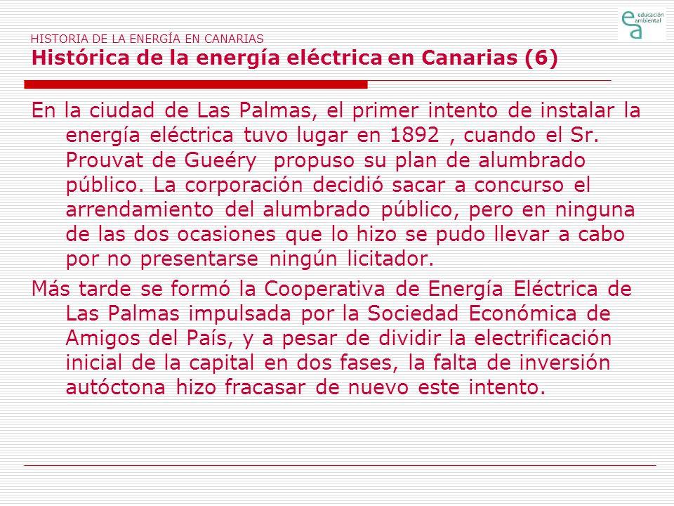 HISTORIA DE LA ENERGÍA EN CANARIAS Histórica de la energía eléctrica en Canarias (6) En la ciudad de Las Palmas, el primer intento de instalar la ener