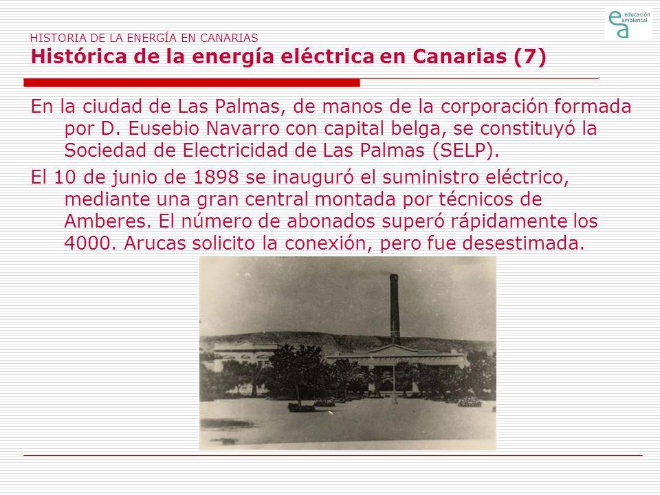 HISTORIA DE LA ENERGÍA EN CANARIAS Histórica de la energía eléctrica en Canarias (7) En la ciudad de Las Palmas, de manos de la corporación formada po