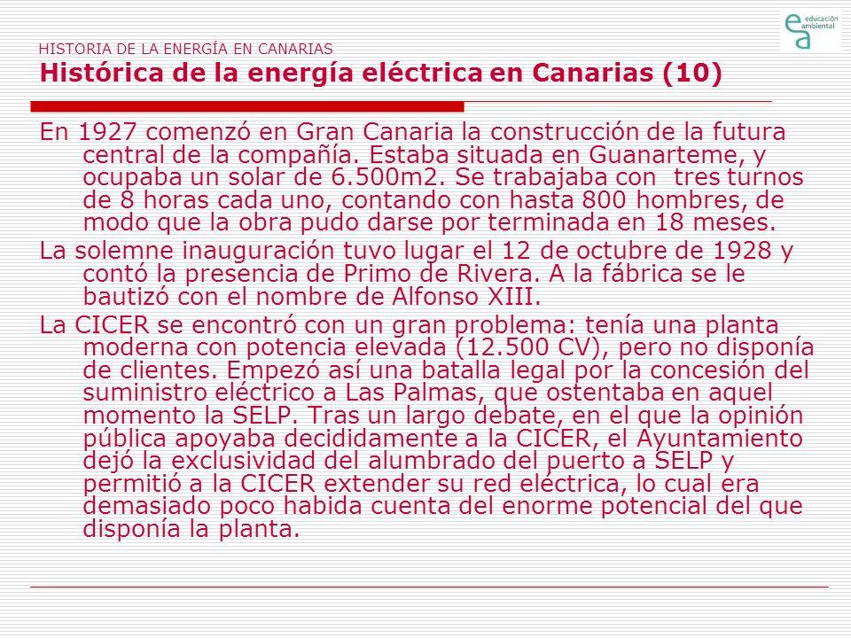 HISTORIA DE LA ENERGÍA EN CANARIAS Histórica de la energía eléctrica en Canarias (10) En 1927 comenzó en Gran Canaria la construcción de la futura cen