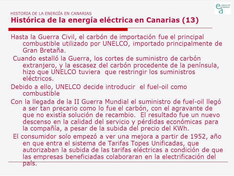 HISTORIA DE LA ENERGÍA EN CANARIAS Histórica de la energía eléctrica en Canarias (13) Hasta la Guerra Civil, el carbón de importación fue el principal