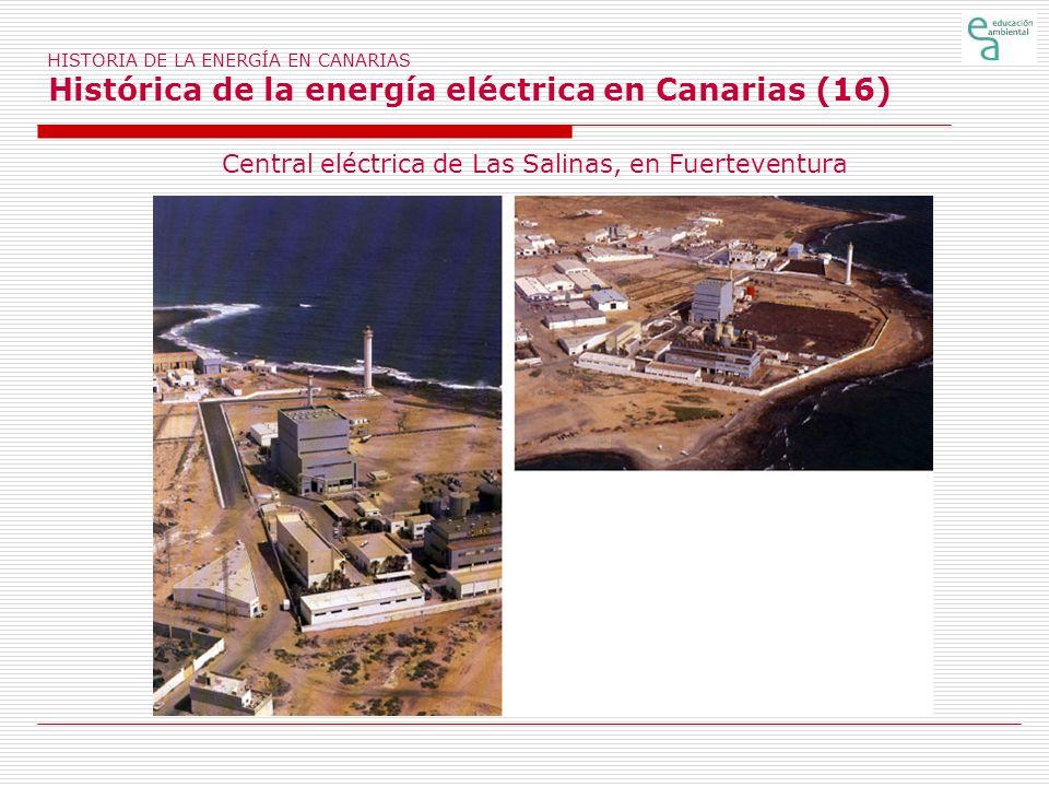HISTORIA DE LA ENERGÍA EN CANARIAS Histórica de la energía eléctrica en Canarias (16) Central eléctrica de Las Salinas, en Fuerteventura