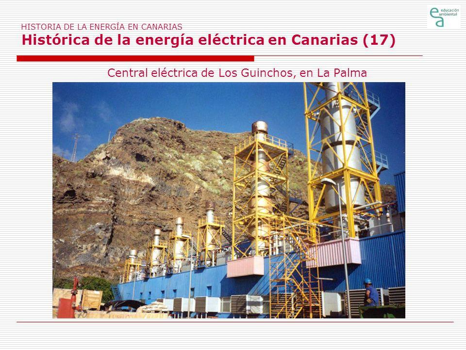 HISTORIA DE LA ENERGÍA EN CANARIAS Histórica de la energía eléctrica en Canarias (17) Central eléctrica de Los Guinchos, en La Palma