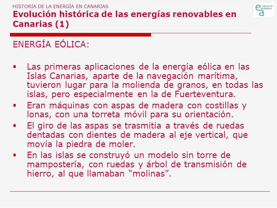 HISTORIA DE LA ENERGÍA EN CANARIAS Evolución histórica de las energías renovables en Canarias (1) ENERGÍA EÓLICA: Las primeras aplicaciones de la ener