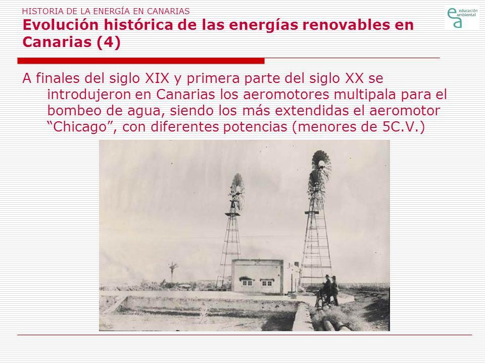 HISTORIA DE LA ENERGÍA EN CANARIAS Evolución histórica de las energías renovables en Canarias (4) A finales del siglo XIX y primera parte del siglo XX