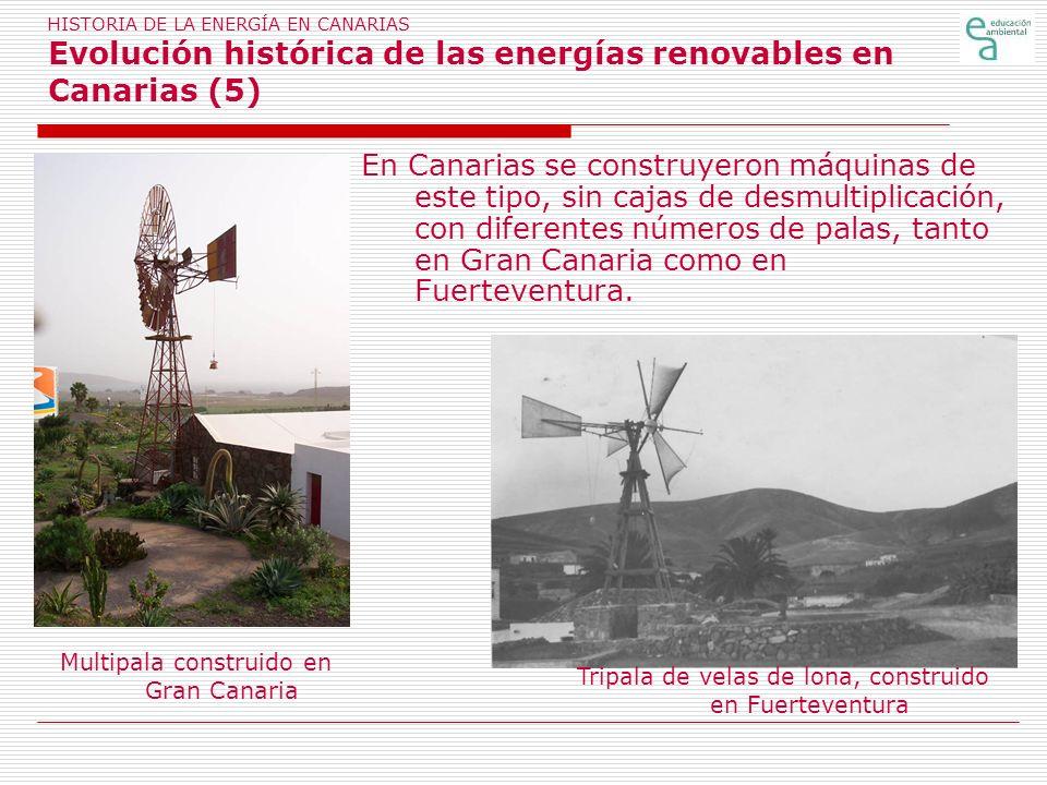 HISTORIA DE LA ENERGÍA EN CANARIAS Evolución histórica de las energías renovables en Canarias (5) En Canarias se construyeron máquinas de este tipo, s