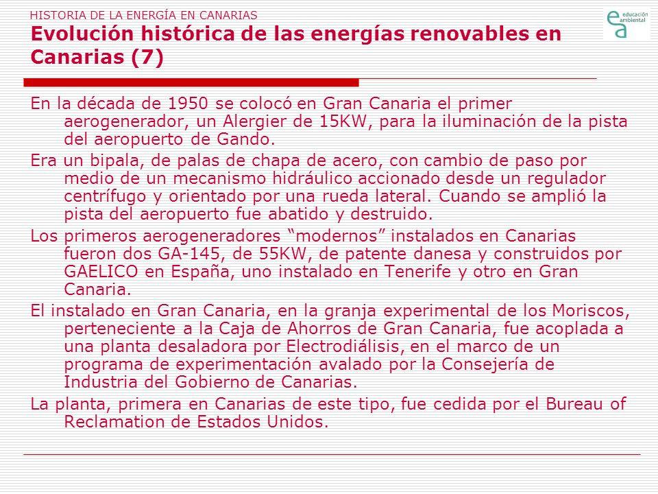 HISTORIA DE LA ENERGÍA EN CANARIAS Evolución histórica de las energías renovables en Canarias (7) En la década de 1950 se colocó en Gran Canaria el pr