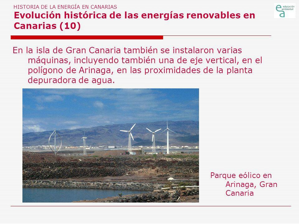 HISTORIA DE LA ENERGÍA EN CANARIAS Evolución histórica de las energías renovables en Canarias (10) En la isla de Gran Canaria también se instalaron va