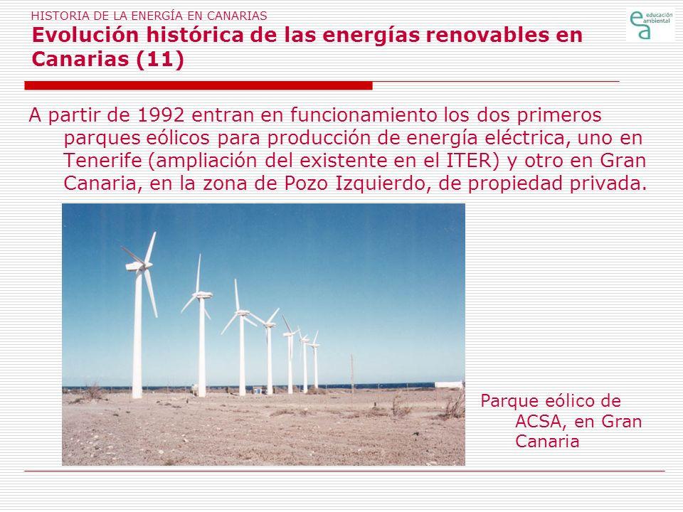 HISTORIA DE LA ENERGÍA EN CANARIAS Evolución histórica de las energías renovables en Canarias (11) A partir de 1992 entran en funcionamiento los dos p