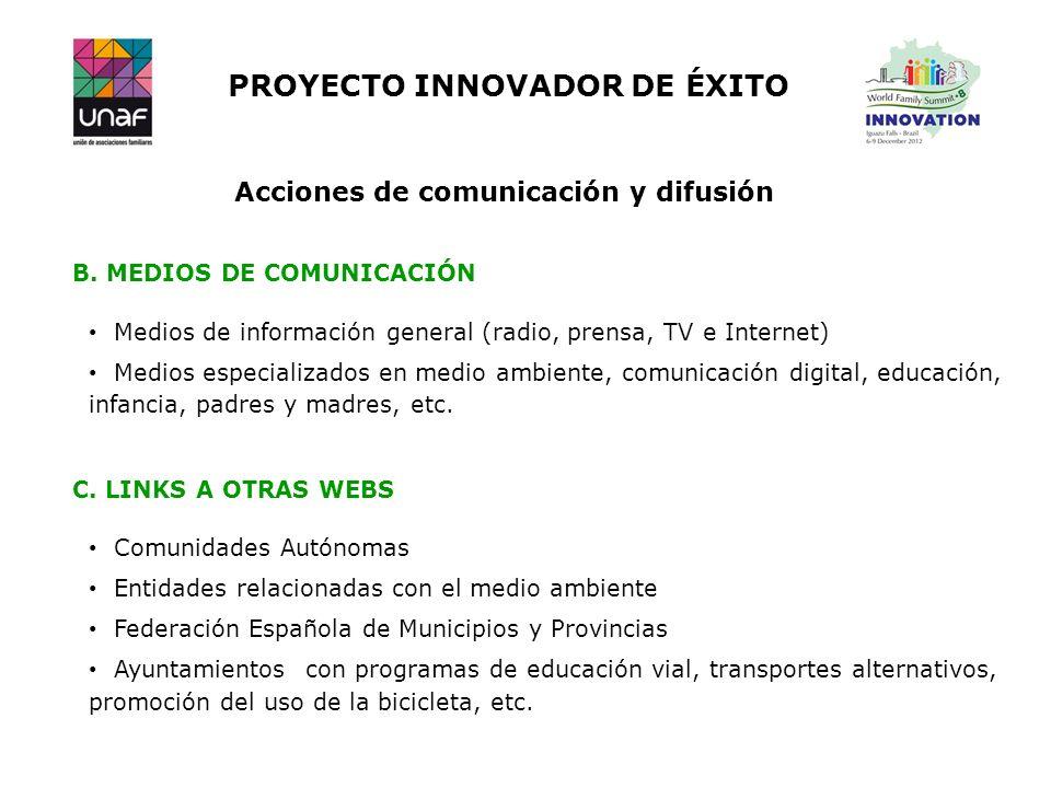 PROYECTO INNOVADOR DE ÉXITO Acciones de comunicación y difusión B. MEDIOS DE COMUNICACIÓN C. LINKS A OTRAS WEBS Comunidades Autónomas Entidades relaci
