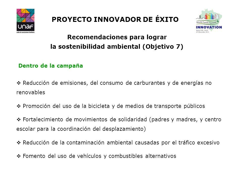 PROYECTO INNOVADOR DE ÉXITO Recomendaciones para lograr la sostenibilidad ambiental (Objetivo 7) Dentro de la campaña Reducción de emisiones, del cons