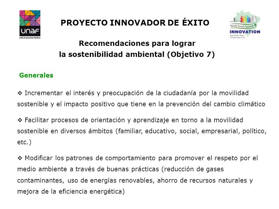 PROYECTO INNOVADOR DE ÉXITO Recomendaciones para lograr la sostenibilidad ambiental (Objetivo 7) Incrementar el interés y preocupación de la ciudadaní