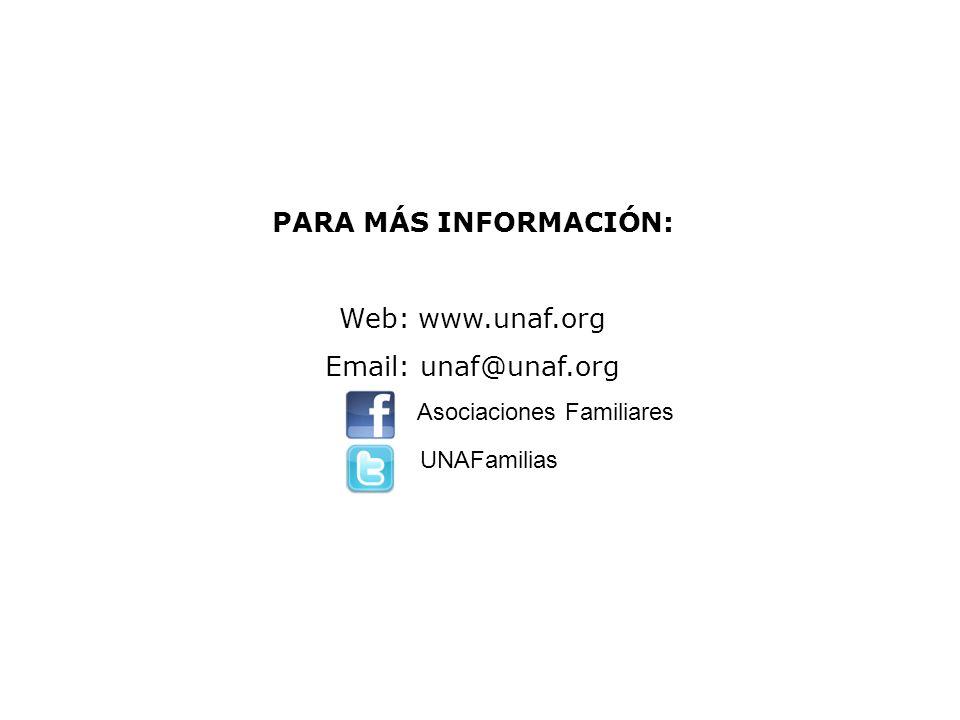 PARA MÁS INFORMACIÓN: Web: www.unaf.org Email: unaf@unaf.org Asociaciones Familiares UNAFamilias