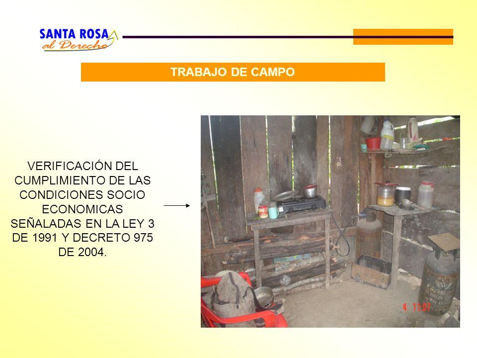 TRABAJO DE CAMPO VERIFICACIÓN DEL CUMPLIMIENTO DE LAS CONDICIONES SOCIO ECONOMICAS SEÑALADAS EN LA LEY 3 DE 1991 Y DECRETO 975 DE 2004.