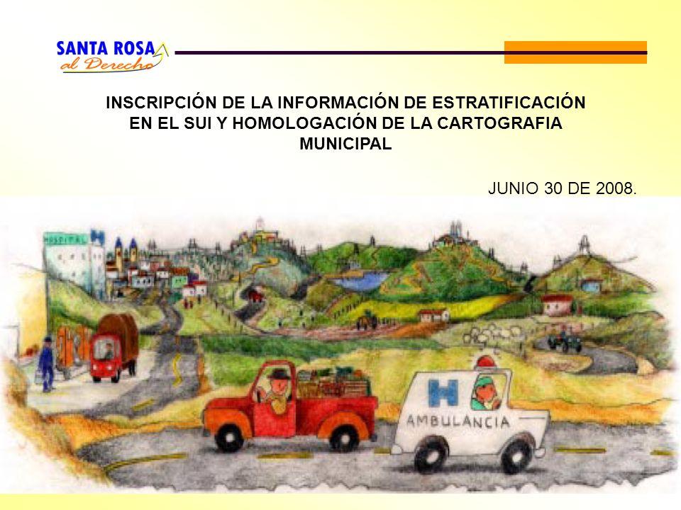 INSCRIPCIÓN DE LA INFORMACIÓN DE ESTRATIFICACIÓN EN EL SUI Y HOMOLOGACIÓN DE LA CARTOGRAFIA MUNICIPAL JUNIO 30 DE 2008.