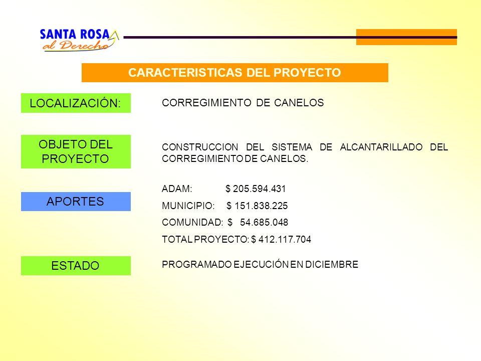 CARACTERISTICAS DEL PROYECTO LOCALIZACIÓN: CORREGIMIENTO DE CANELOS OBJETO DEL PROYECTO CONSTRUCCION DEL SISTEMA DE ALCANTARILLADO DEL CORREGIMIENTO D