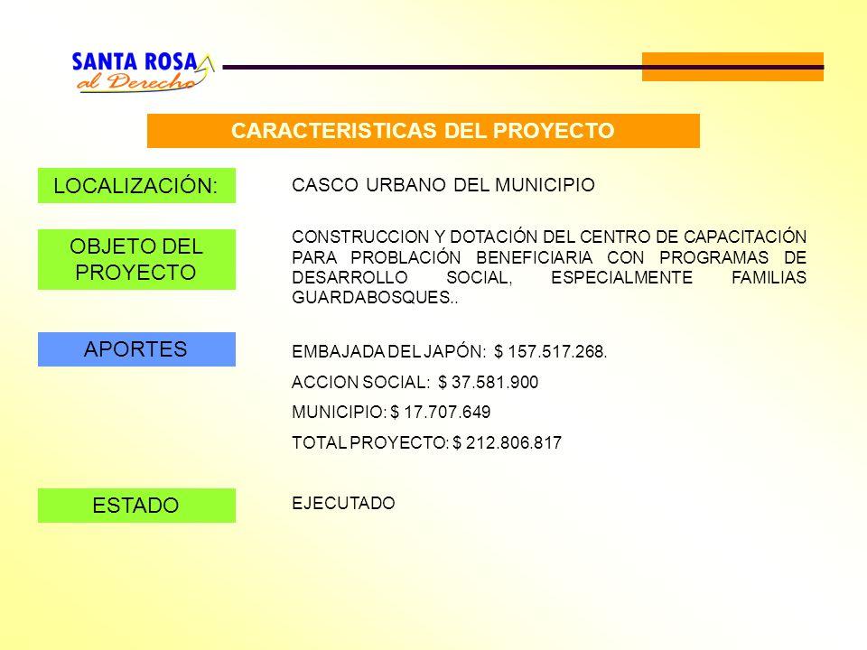 CARACTERISTICAS DEL PROYECTO LOCALIZACIÓN: CASCO URBANO DEL MUNICIPIO OBJETO DEL PROYECTO CONSTRUCCION Y DOTACIÓN DEL CENTRO DE CAPACITACIÓN PARA PROB