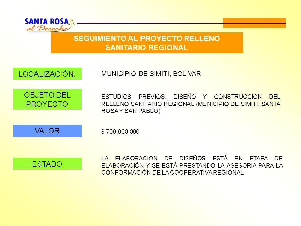 SEGUIMIENTO AL PROYECTO RELLENO SANITARIO REGIONAL LOCALIZACIÓN: MUNICIPIO DE SIMITI, BOLIVAR OBJETO DEL PROYECTO ESTUDIOS PREVIOS, DISEÑO Y CONSTRUCC