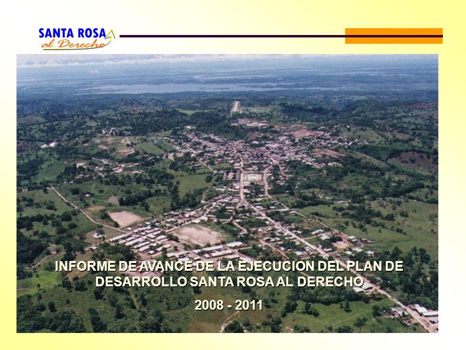 INFORME DE AVANCE DE LA EJECUCION DEL PLAN DE DESARROLLO SANTA ROSA AL DERECHO 2008 - 2011