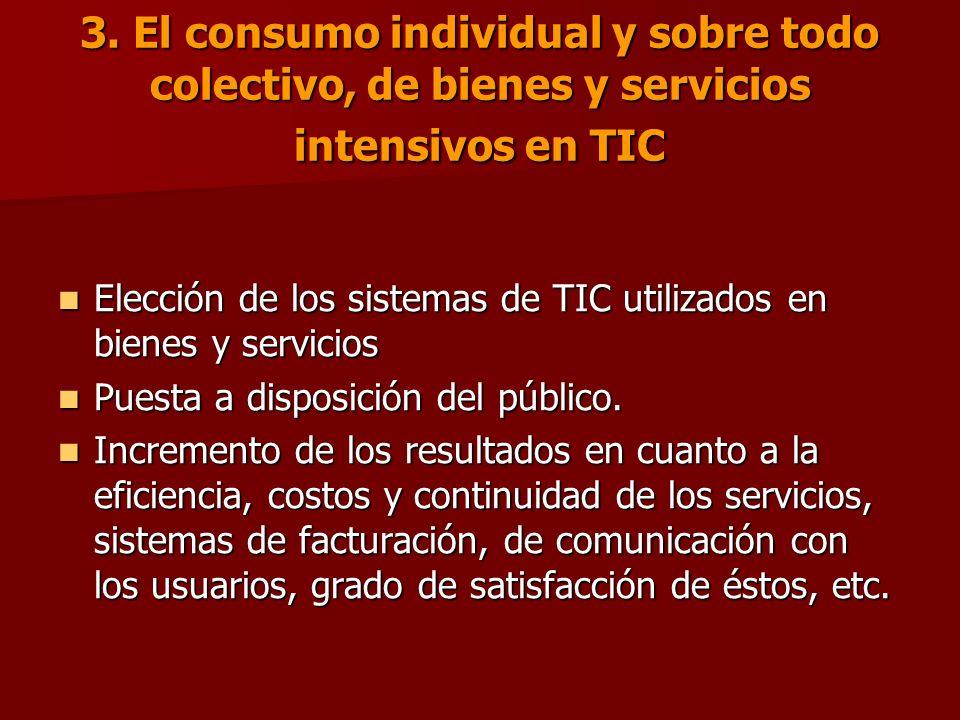 3. El consumo individual y sobre todo colectivo, de bienes y servicios intensivos en TIC Elección de los sistemas de TIC utilizados en bienes y servic