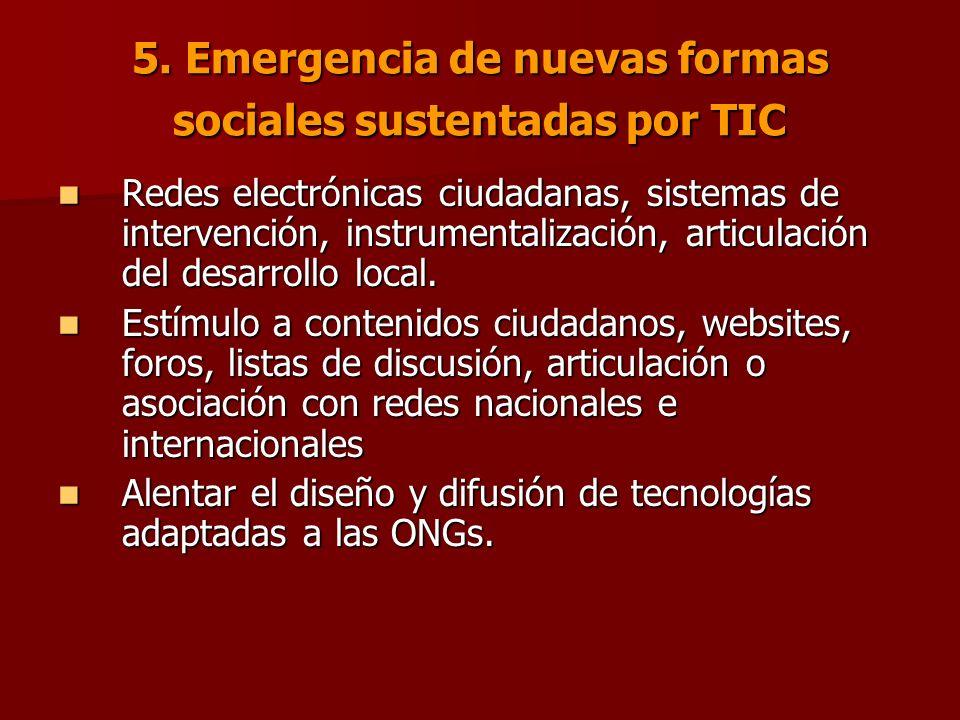 5. Emergencia de nuevas formas sociales sustentadas por TIC Redes electrónicas ciudadanas, sistemas de intervención, instrumentalización, articulación